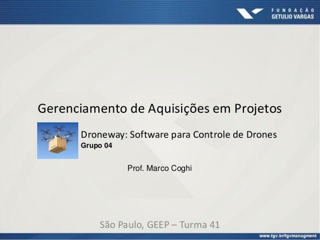 Gerenciamento de Aquisições em Projetos São Paulo, GEEP – Turma 41 Droneway: Software para Controle de Drones Grupo 04 Pro...