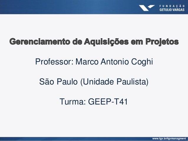 Professor: Marco Antonio Coghi São Paulo (Unidade Paulista) Turma: GEEP-T41