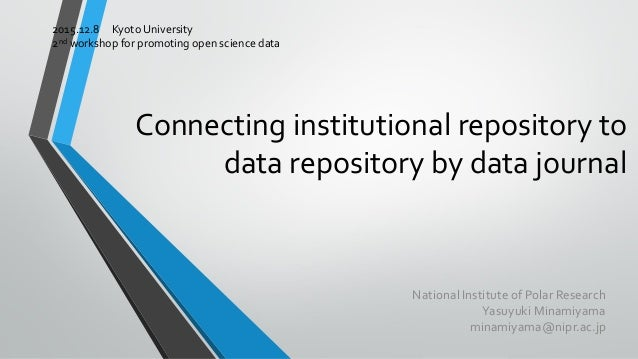 Connecting institutional repository to data repository by data journal National Institute of Polar Research Yasuyuki Minam...
