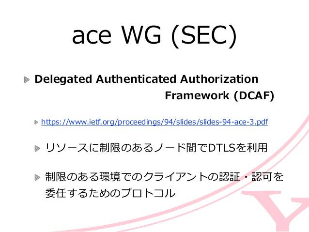 ace WG (SEC) Delegated Authenticated Authorization                Framework (DCAF)  https://www.ietf....