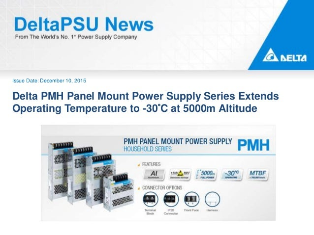 Issue Date: December 10, 2015 Delta PMH Panel Mount Power Supply Series Extends Operating Temperature to -30°C at 5000m Al...