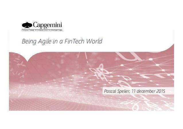 Pascal Spelier, 11 december 2015 Being Agile in a FinTech World