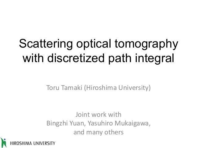 Scattering optical tomography with discretized path integral ToruTamaki(HiroshimaUniversity) Jointworkwith Bingzhi Yu...