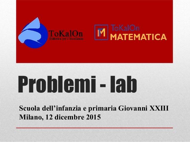 Problemi - lab Scuola dell'infanzia e primaria Giovanni XXIII Milano, 12 dicembre 2015