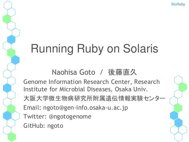 BioRuby Running Ruby on Solaris Naohisa Goto / 後藤直久 Genome Information Research Center, Research Institute for Microbial D...