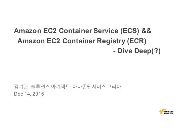 ECS & ECR Deep Dive - 김기완 솔루션즈 아키텍트 :: AWS Container Day