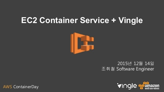 AWS ContainerDay EC2 Container Service + Vingle 2015년 12월 14일 조휘철 Software Engineer
