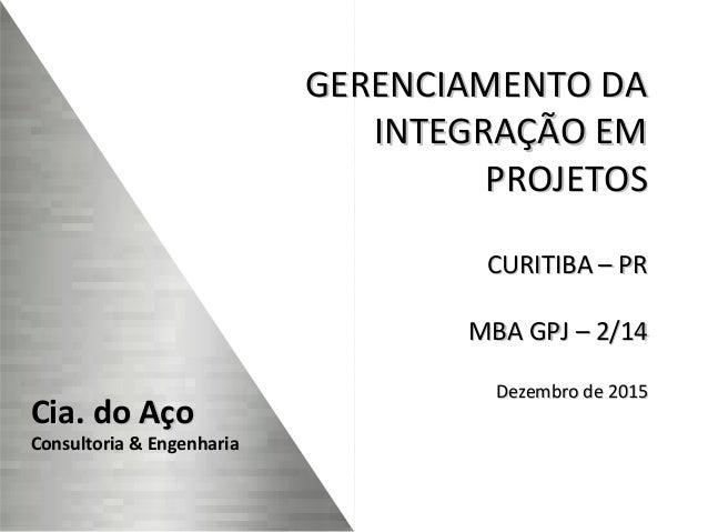Cia. do AçoCia. do Aço Consultoria & Engenharia GERENCIAMENTO DAGERENCIAMENTO DA INTEGRAÇÃO EMINTEGRAÇÃO EM PROJETOSPROJET...