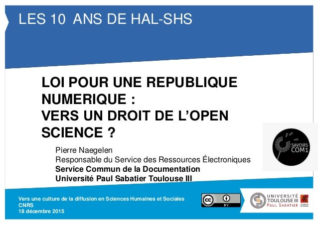 LES 10 ANS DE HAL-SHS Vers une culture de la diffusion en Sciences Humaines et Sociales CNRS 18 décembre 2015 LOI POUR UNE...