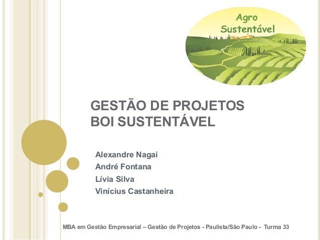 GESTÃO DE PROJETOS BOI SUSTENTÁVEL MBA em Gestão Empresarial – Gestão de Projetos - Paulista/São Paulo - Turma 33 Alexandr...