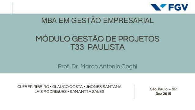 São Paulo – SP Dez 2015 CLÉBER RIBEIRO • GLAUCO COSTA • JHONES SANTANA LAIS RODRIGUES • SAMANTTA SALES MBA EM GESTÃO EMPRE...