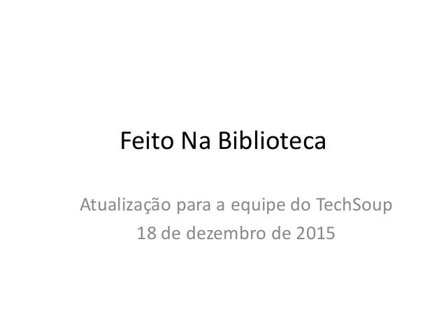 Feito Na Biblioteca Atualização para a equipe do TechSoup 18 de dezembro de 2015