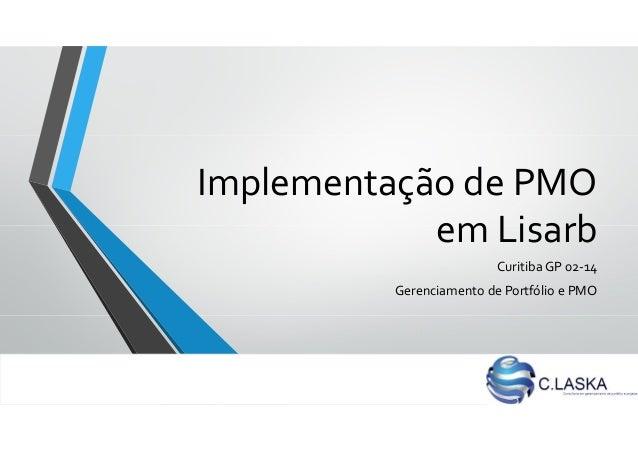 Implementação de PMO em Lisarb Curitiba GP 02-14 Gerenciamento de Portfólio e PMO