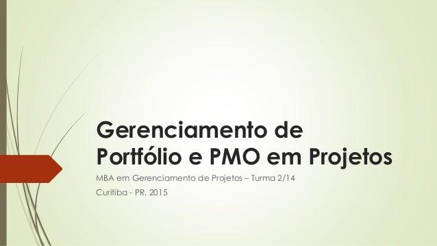 Gerenciamento de Portfólio e PMO em Projetos MBA em Gerenciamento de Projetos – Turma 2/14 Curitiba - PR, 2015