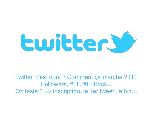 Twitter, c'est quoi ? Comment ça marche ? RT, Followers, #FF, #FFBack... On teste ? => inscription, le 1er tweet, la bio…