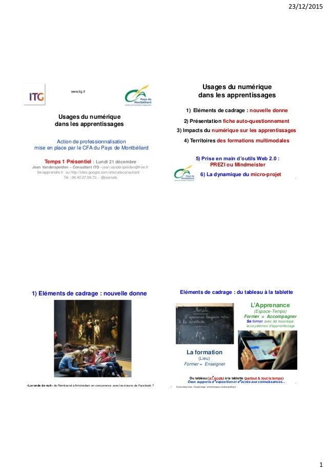 23/12/2015 1 Usages du numérique dans les apprentissages Temps 1 Présentiel : Lundi 21 décembre Jean Vanderspelden – Consu...