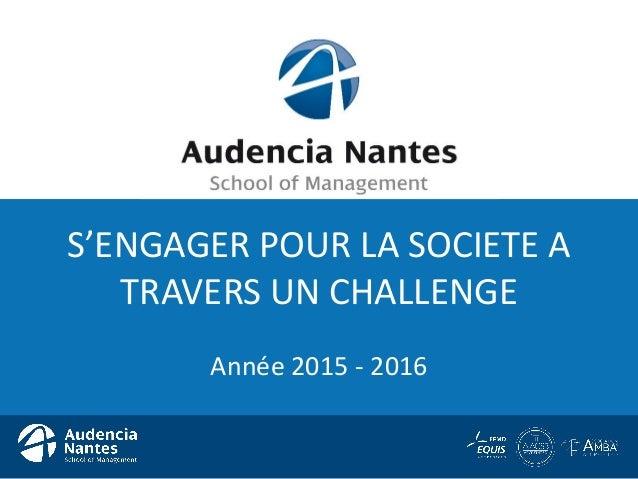 S'ENGAGER POUR LA SOCIETE A TRAVERS UN CHALLENGE Année 2015 - 2016