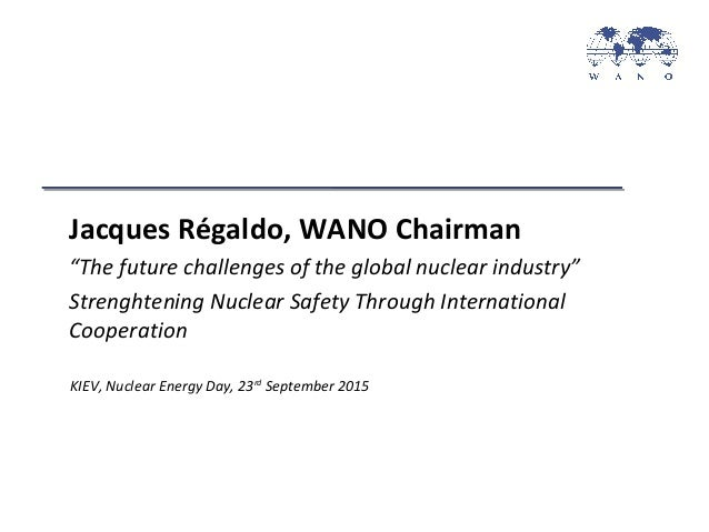 """KIEV, Nuclear Energy Day, 23rd September 2015 Jacques Régaldo, WANO Chairman """"The future challenges of the global nuclear ..."""