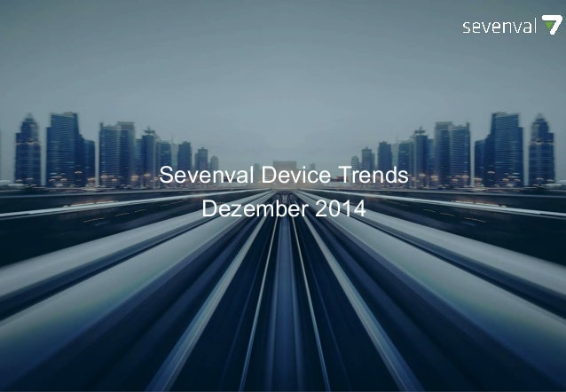 SEVENVAL DEVICE TRENDS October 2014 Sevenval Device Trends Dezember 2014