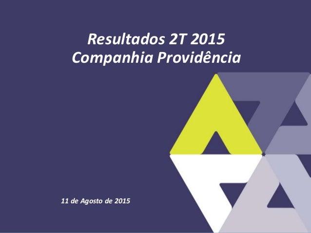 11 de Agosto de 2015 Resultados 2T 2015 Companhia Providência