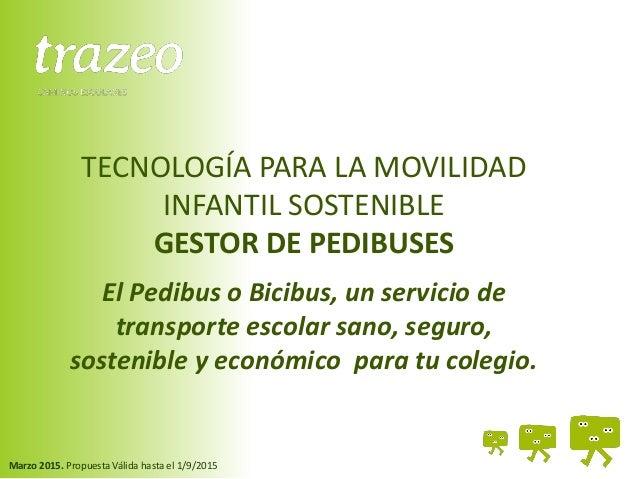 TECNOLOGÍA PARA LA MOVILIDAD INFANTIL SOSTENIBLE GESTOR DE PEDIBUSES El Pedibus o Bicibus, un servicio de transporte escol...