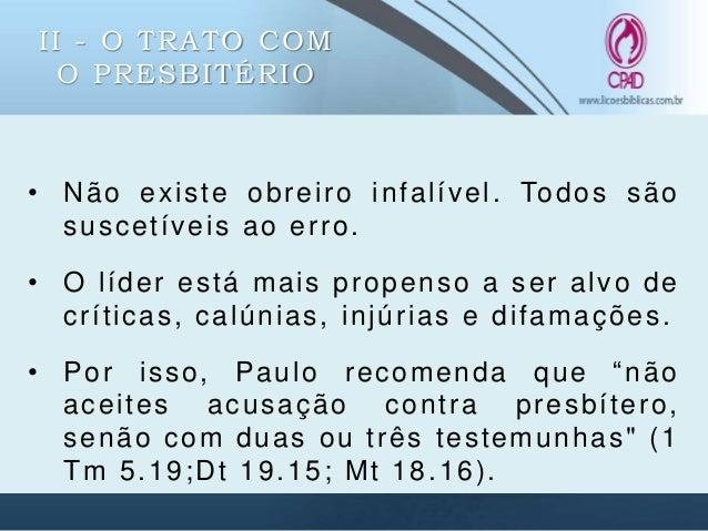 II - O TRATO COM O PRESBITÉRIO • Todavia, havendo culpa o assunto deve ser tratado para correção0 e sem favoritismos (5.20...