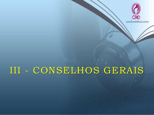 III - CONSELHOS GERAIS • Cuidado com aqueles que não respeitam a sã doutrina (6.3,4). • Em algumas comunidades a imoralida...