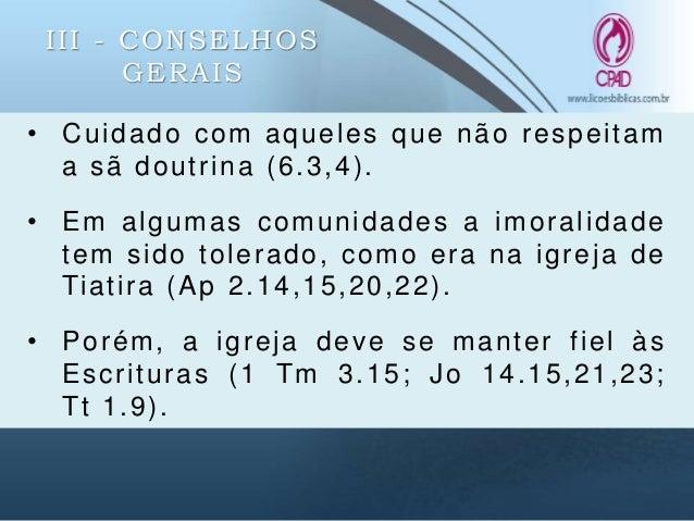 III - CONSELHOS GERAIS • Paulo recomenda cuidado com a busca pela riqueza (6.9,10). • Exemplo da parábola do rico insensat...