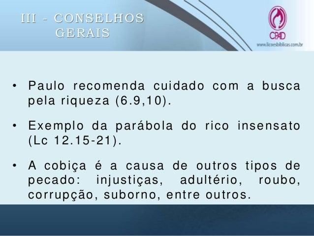III - CONSELHOS GERAIS • Paulo aconselha aos que já são ricos para não serem arrogantes e não depositem sua esperança na r...