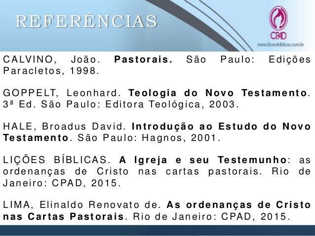 REFERÊNCIAS RICHARDS, Lawrence O. Comentário Histórico- Cultural do Novo Testamento. Rio de Janeiro: CPAD, 2014. RICHARDS,...