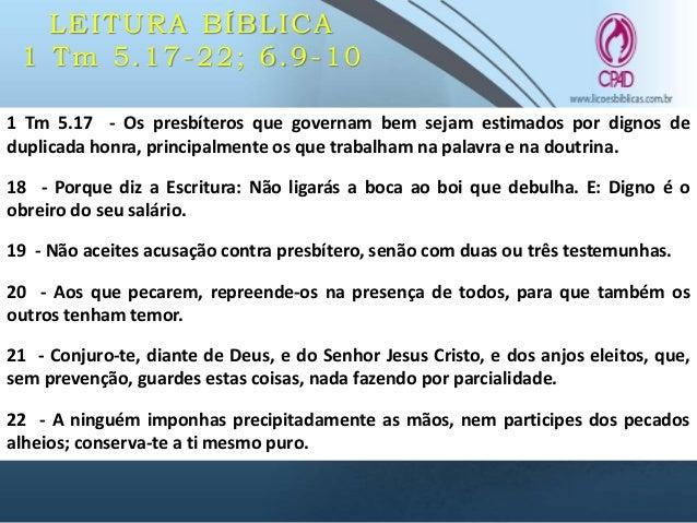 LEITURA BÍBLICA 1 Tm 5.17-22; 6.9-10 1 Tm 6.9 - Mas os que querem ser ricos caem em tentação, e em laço, e em muitas concu...