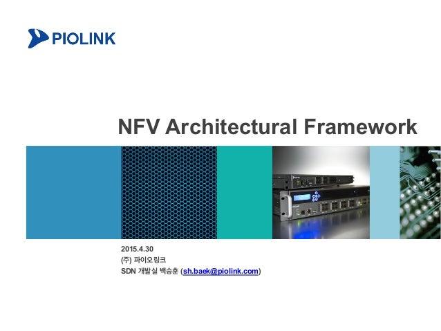NFV Architectural Framework 2015.4.30 (주) 파이오링크 SDN 개발실 백승훈 (sh.baek@piolink.com)