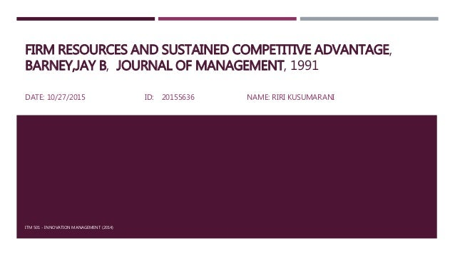 barney article firm resources and sustained The second part of the paper describes three aspects of strategic marketing likely   in turn, this focuses attention on how firms achieve and sustain advantages   insights of the resource-based view (amit and schoemaker 1993 barney 1986.