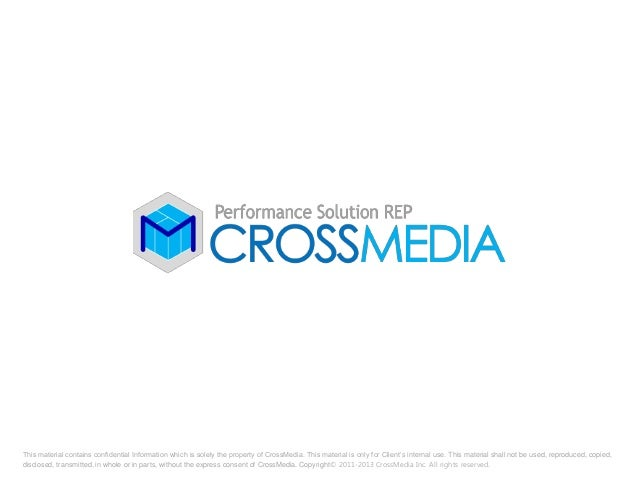 This material contains confidential Information which is solely the property of CrossMedia. This material is only for Clie...