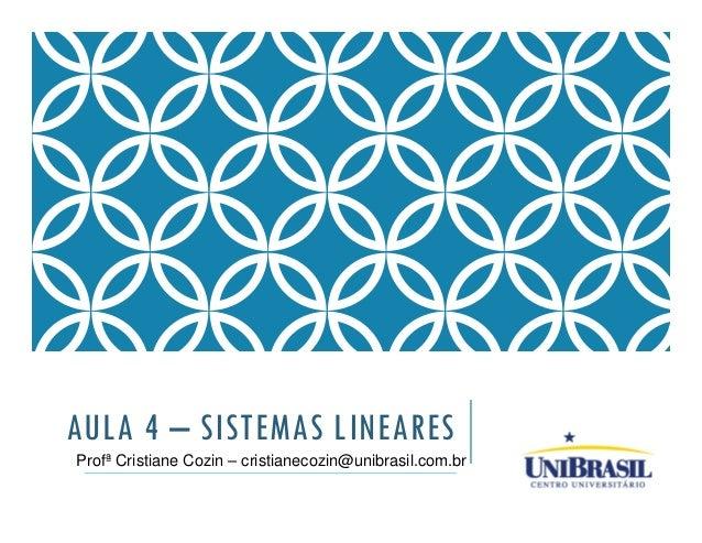 AULA 4 – SISTEMAS LINEARES Profª Cristiane Cozin – cristianecozin@unibrasil.com.br