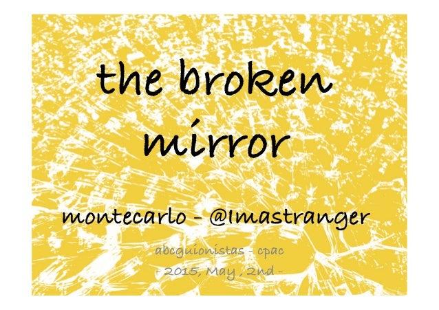 the broken mirror montecarlo - @Imastranger   abcguionistas - cpac - 2015, May , 2nd -