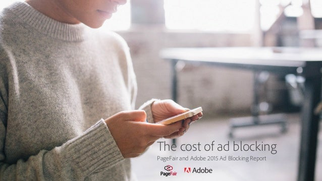 The cost of ad blocking PageFair and Adobe 2015 Ad Blocking Report