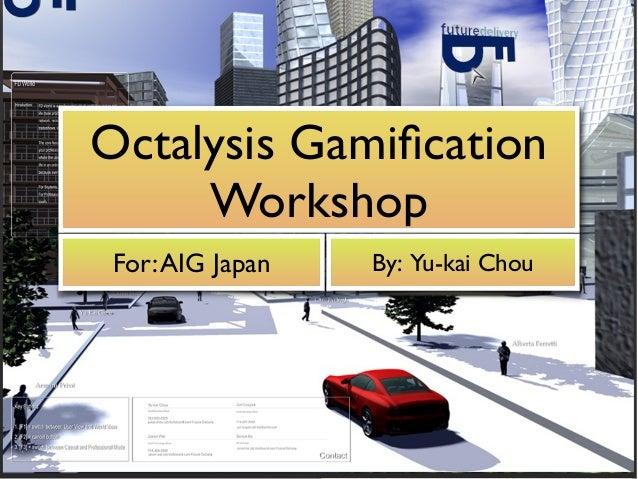 Octalysis Gamification Workshop For:AIG Japan By: Yu-kai Chou
