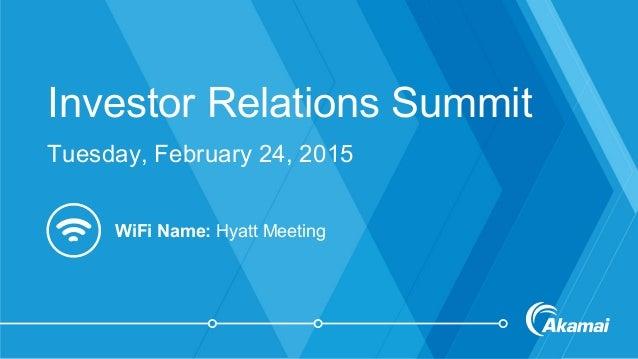 Investor Relations Summit Tuesday, February 24, 2015 WiFi Name: Hyatt Meeting