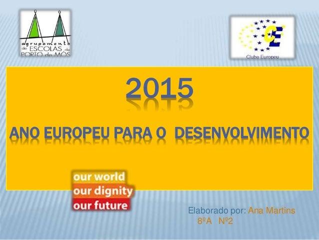 2015 ANO EUROPEU PARA O DESENVOLVIMENTO Elaborado por: Ana Martins 8ºA Nº2