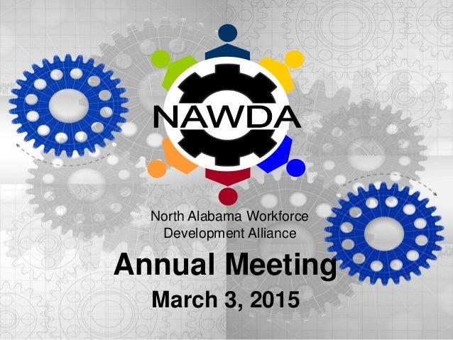 Annual Meeting March 3, 2015 North Alabama Workforce Development Alliance