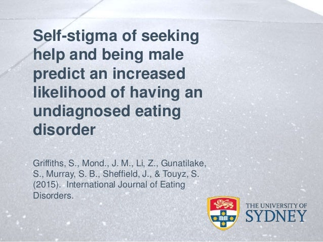 Self-stigma of seeking help and being male predict an increased likelihood of having an undiagnosed eating disorder Griffi...