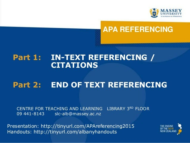 APA REFERENCING Part 1: IN-TEXT REFERENCING / CITATIONS Part 2: END OF TEXT REFERENCING CENTRE FOR TEACHING AND LEARNING L...