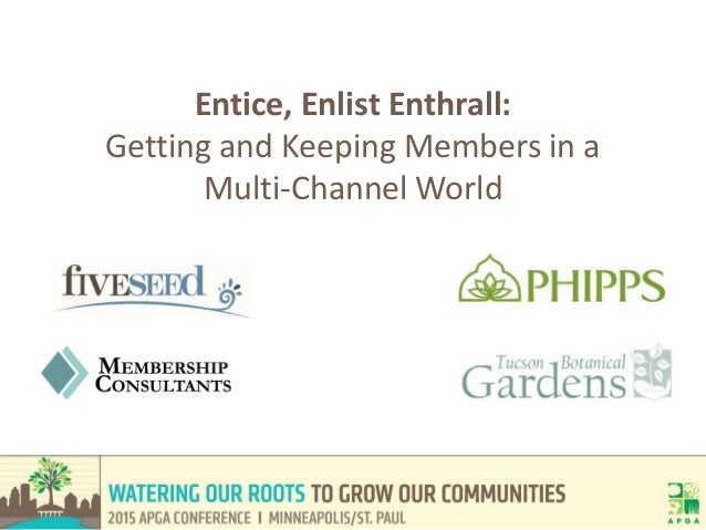 Entice, Enlist Enthrall: Getting and Keeping Members in a Multi-Channel World