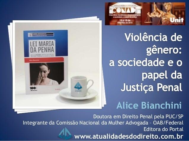 Doutora em Direito Penal pela PUC/SP Integrante da Comissão Nacional da Mulher Advogada – OAB/Federal Editora do Portal ww...