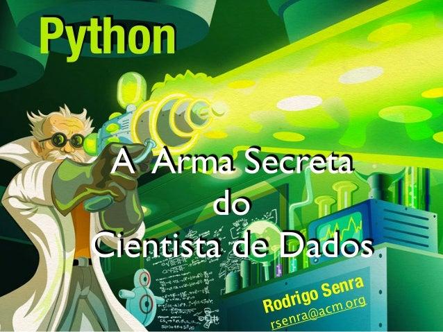A Arma Secreta do Cientista de Dados Rodrigo Senra rsenra@acm.org Python