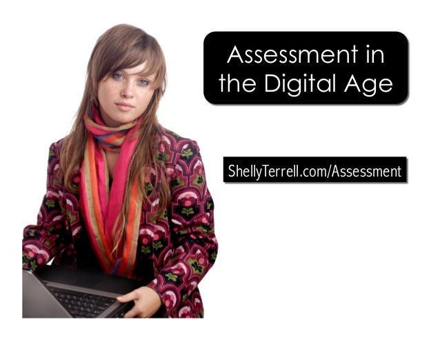 Assessment in the Digital Age ShellyTerrell.com/Assessment