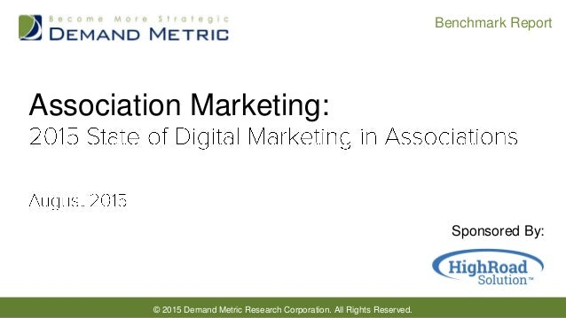 © 2015 Demand Metric Research Corporation. All Rights Reserved. Benchmark Report Association Marketing: Sponsored By: