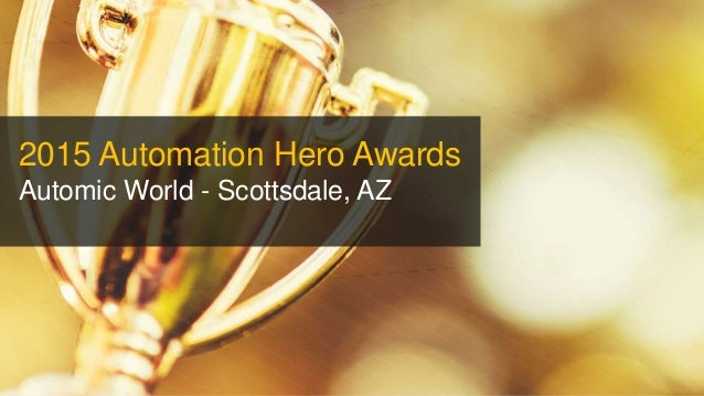 1 Property of Automic Software. All rights reserved 2015 Automation Hero Awards Automic World - Scottsdale, AZ