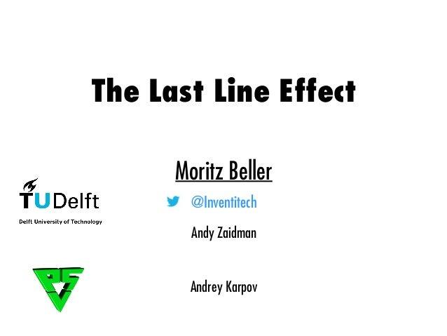 The Last Line Effect Moritz Beller @Inventitech Andy Zaidman Andrey Karpov